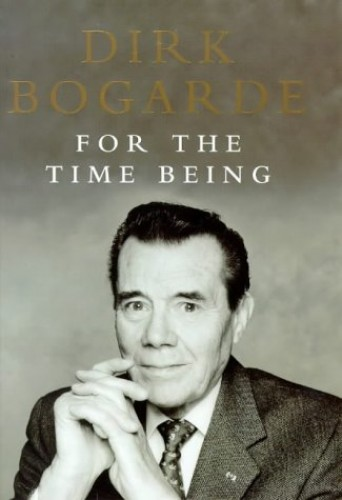 For the Time Being: Collected Journalism By Dirk Bogarde