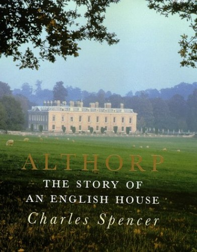 Althorp: The Story of an English House By Charles Spencer