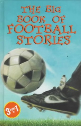 The Big Book of Football Stories By Edited by Harriet Castor