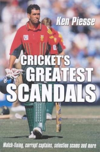 Cricket's Greatest Scandals By Ken Piesse