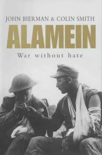 Alamein: War without Hate by John Bierman