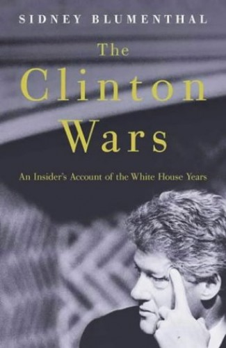 The Clinton Wars By Sid Blumenthal