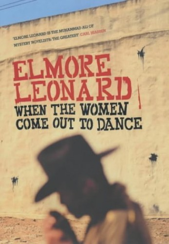 WHEN THE WOMEN COME OUT TO DANCE (Tpb) By Elmore Leonard