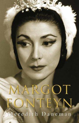 Margot Fonteyn Biography by Meredith Daneman