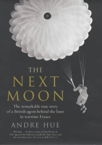 The Next Moon: The Remarkable True Story of a British Agent Behind the Lines in Wartime France by Ewen Southby-Tailyour
