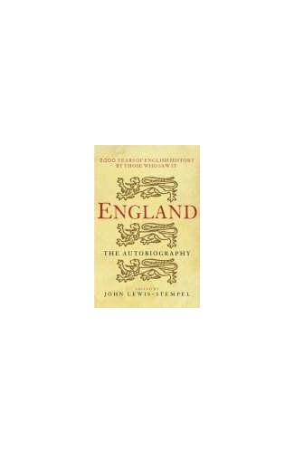England: The Autobiography.  2,000 Years of English History By Those Who Saw It Happen Edited by Jon Lewis-Stempel