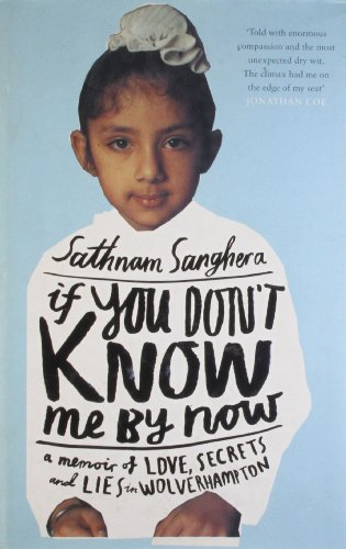 If You Don't Know Me by Now: A Memoir of Love, Secrets and Lies in Wolverhampton by Sathnam Sanghera