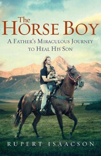 The Horse Boy: A Father's Miraculous Journey to Heal His Son by Rupert Isaacson
