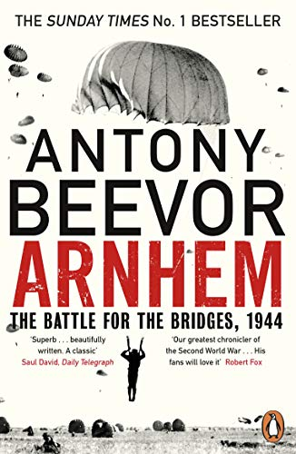 Arnhem: The Battle for the Bridges, 1944: The Sunday Times No 1 Bestseller By Antony Beevor