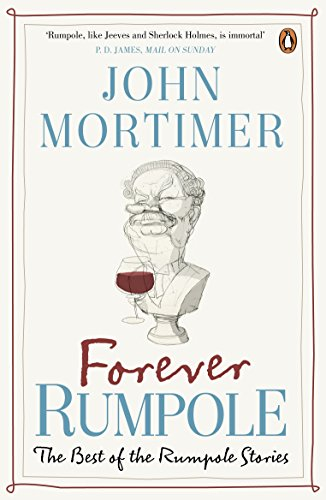 Forever Rumpole: The Best of the Rumpole Stories By Sir John Mortimer