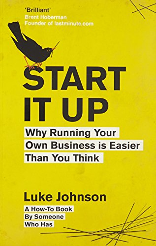 Start It Up: Why Running Your Own Business is Easier Than You Think By Luke Johnson
