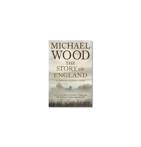 The Story of England By Michael Wood