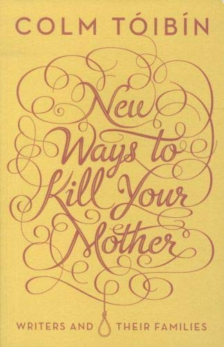 New Ways to Kill Your Mother By Colm T Ib N