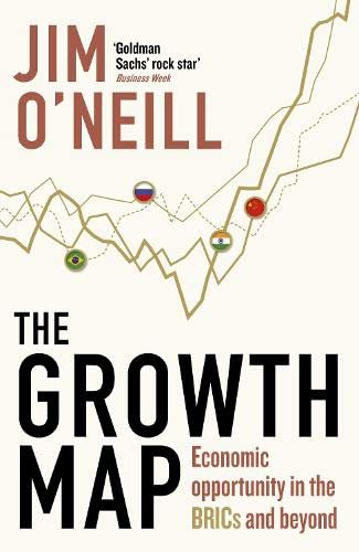 The Growth Map: Economic Opportunity in the BRICs and Beyond By Jim O'Neill