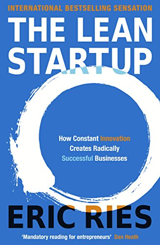 The Lean Startup: How Constant Innovation Creates Radically Successful Businesses by Eric Ries