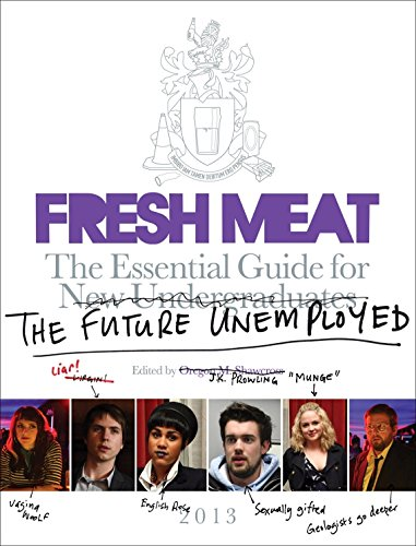 Fresh Meat: The Essential Guide for New Undergraduates/the Future Unemployed by Jesse Armstrong