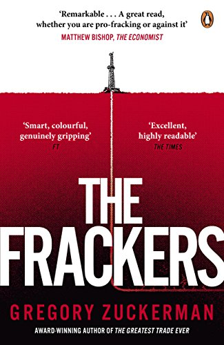 The Frackers: The Outrageous Inside Story of the New Energy Revolution By Gregory Zuckerman
