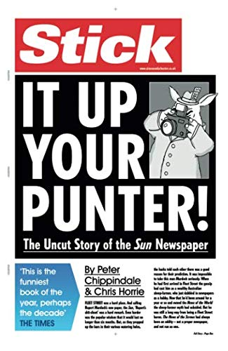 Stick It Up Your Punter!: The Uncut Story Of The Sun Newspaper (Pocket books) By Peter Chippindale