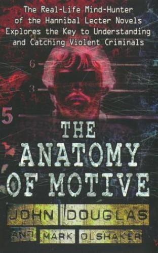 The Anatomy of Motive By John Douglas