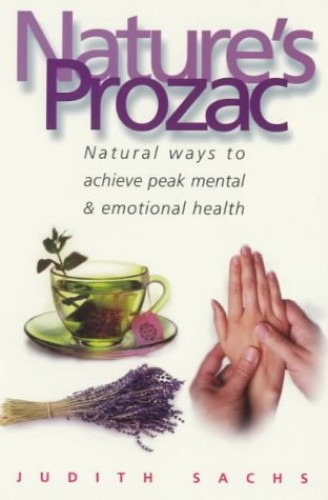 Nature's Prozac: Natural Therapies and Techniques to Achieve Peak Health by Judith Sachs