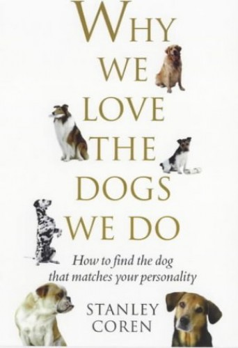 Why We Love the Dogs We Do By Stanley Coren