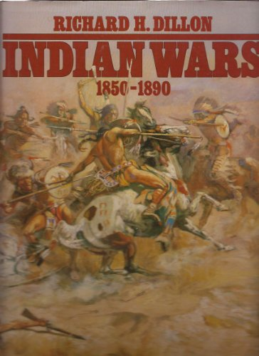Indian Wars 1850-1890 By Richard H. Dillon