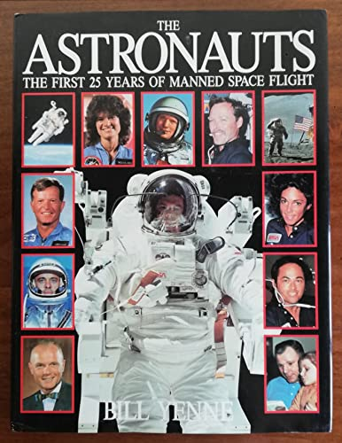 Astronauts: The First 25 Years of Manned Space Flight By Bill Yenne