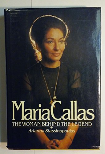 Maria Callas, the Woman Behind the Legend By Arianna Huffington
