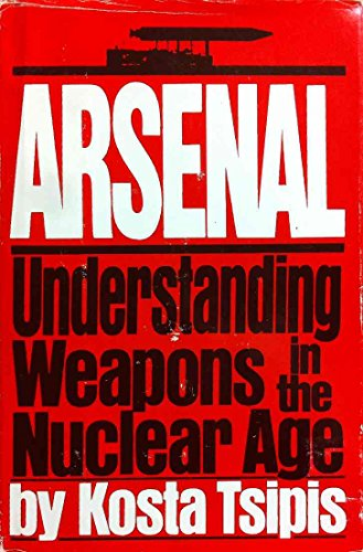 Arsenal, Understanding Weapons in the Nuclear Age By Professor Kosta Tsipis