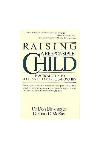 Raising a Responsible Child By Donald Dinkmeyer, Jr.