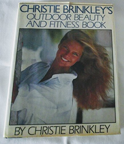 Christie Brinkley's Outdoor Beauty & Fitness Book By Christie Brinkley