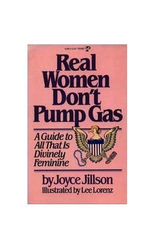 Real Women Don't Pump Gas By Joyce Jillson