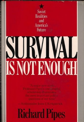 Survival is Not Enough By Baird Professor of History Richard Pipes (Harvard University)