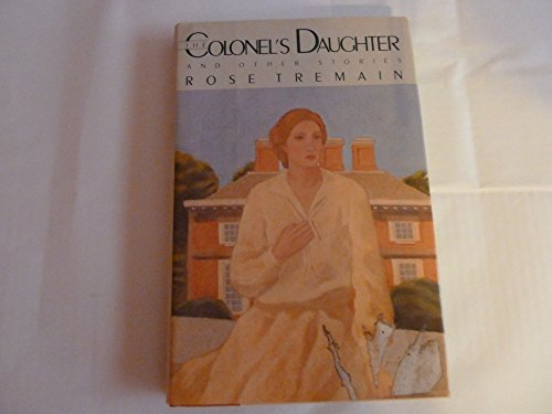 The Colonel's Daughter and Other Stories By Rose Tremain
