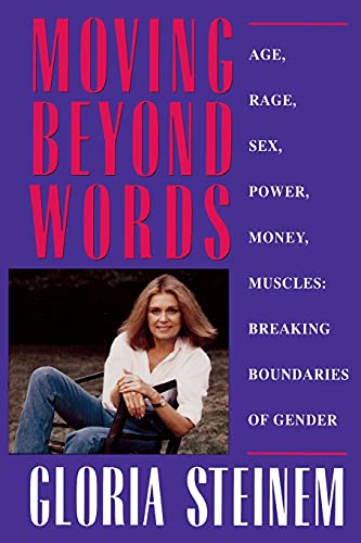 Moving Beyond Words: Age, Rage, Sex, Power, Money, Muscles: Breaking the Boundries of Gender: Breaking the Boundaries of Gender By Gloria Steinem
