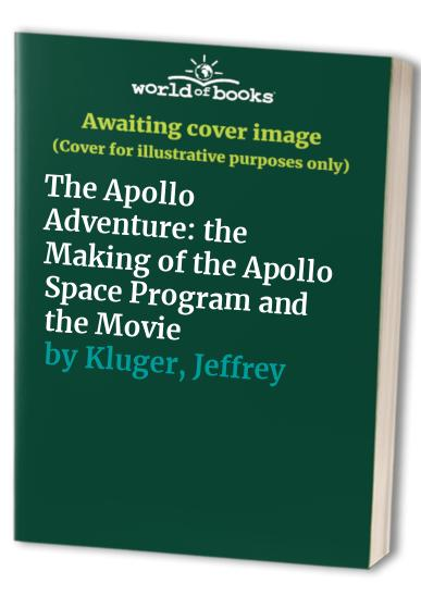 The Apollo Adventure: the Making of the Apollo Space Program and the Movie By Jeffrey Kluger