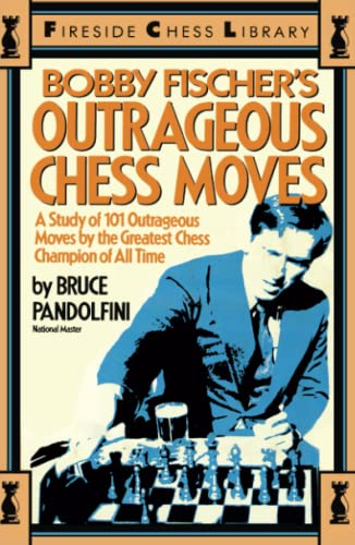 Bobby Fischer's Outrageous Chess Moves By Bruce Pandolfini