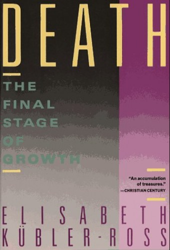 Death: Final Stages of Growth By Kubler-Ross