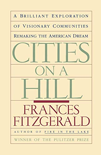 Cities on a Hill: A Brilliant Exploration of Visionary Communities Remaking the American Dream By Frances FitzGerald