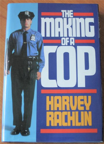 The Making of a Cop By Harvey Rachlin