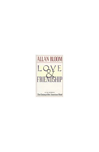 Love and Friendship By Allan David Bloom