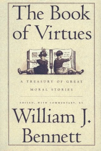 The Book of Virtues By Edited by William J. Bennett