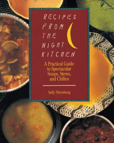Recipes from the Night Kitchen: A Practical Guide to Spectacular Soups, Stews, and Chilies by Sally Nirenberg
