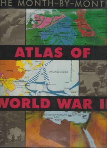 The Month-by-Month Atlas of World War II By Barrie Pitt