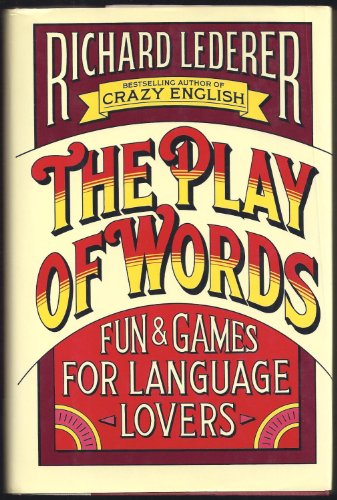 The Play of Words By Richard Lederer, Ph.D.