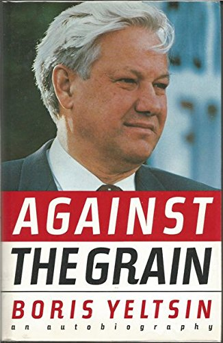 Against the Grain By Boris Nikolayevich Yeltsin