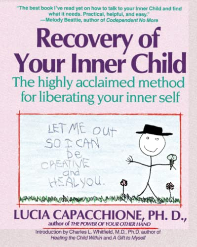 Recovery of Your Inner Child: The Highly Acclaimed Method for Liberating Your Inner Self By Lucia Capacchione