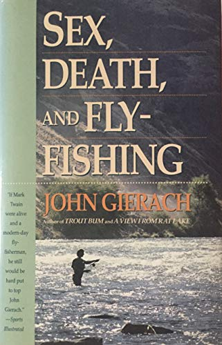 Sex, Death, and Fly-Fishing By John Gierach