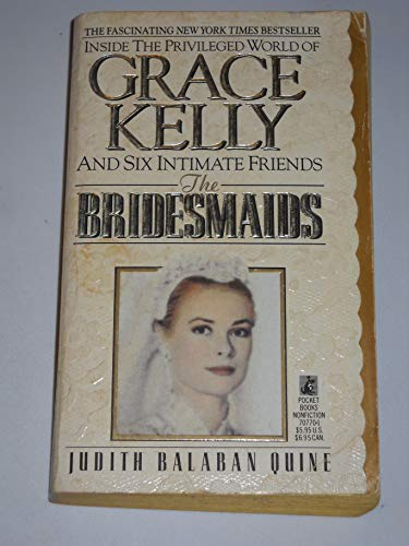 The Bridesmaids : Grace Kelly and Six Intimate Friends By Judith Balaban Quine