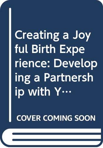 Creating a Joyful Birth Experience: Developing a Partnership with Your Unborn Child, for a Healthy Pregnancy, Labour and Early Parenting (A fireside book) By Lucia Capacchione